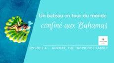 Épisode 4 - Aurore, un bateau en tour du monde confiné aux Bahamas