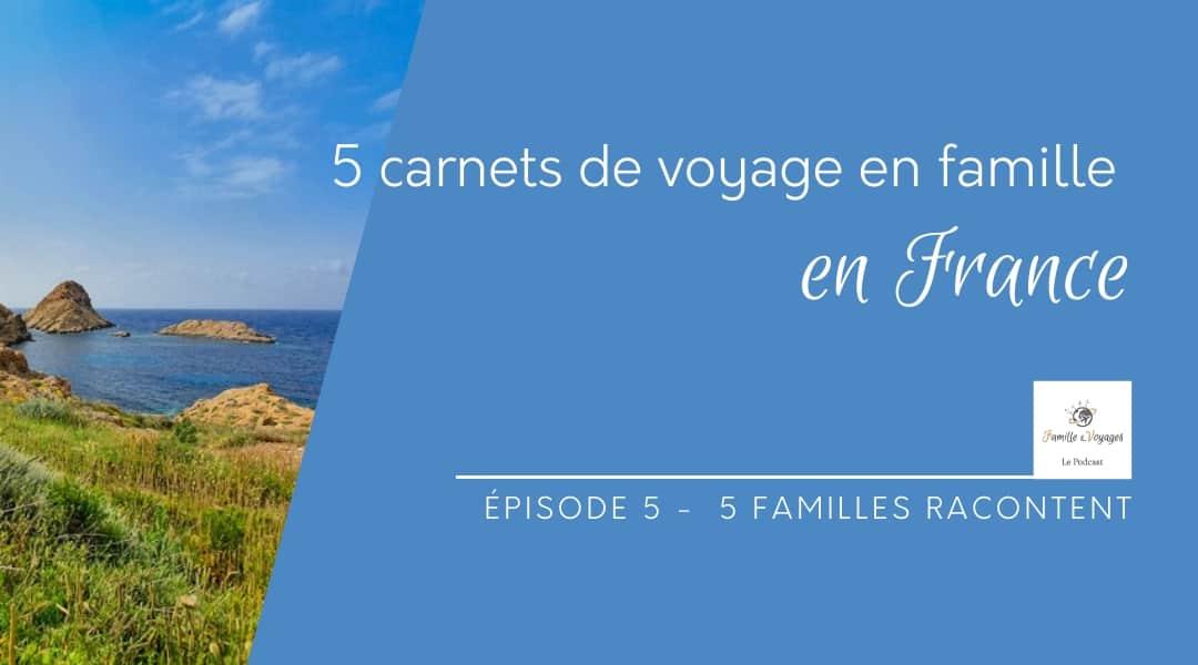 Épisode 5 - 5 carnets de voyage en famille en France